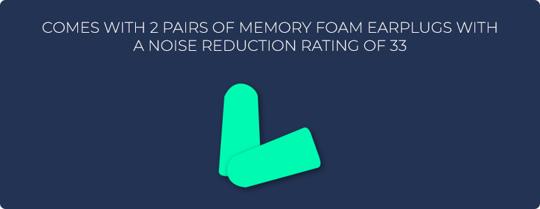 Comes with 2 pairs of memory foam earplugs with a noise reduction rating of 33