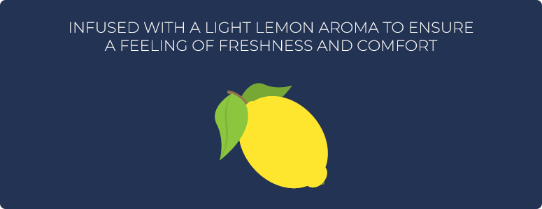 Infused with a light lemon aroma to ensure a feeling of freshness and comfort